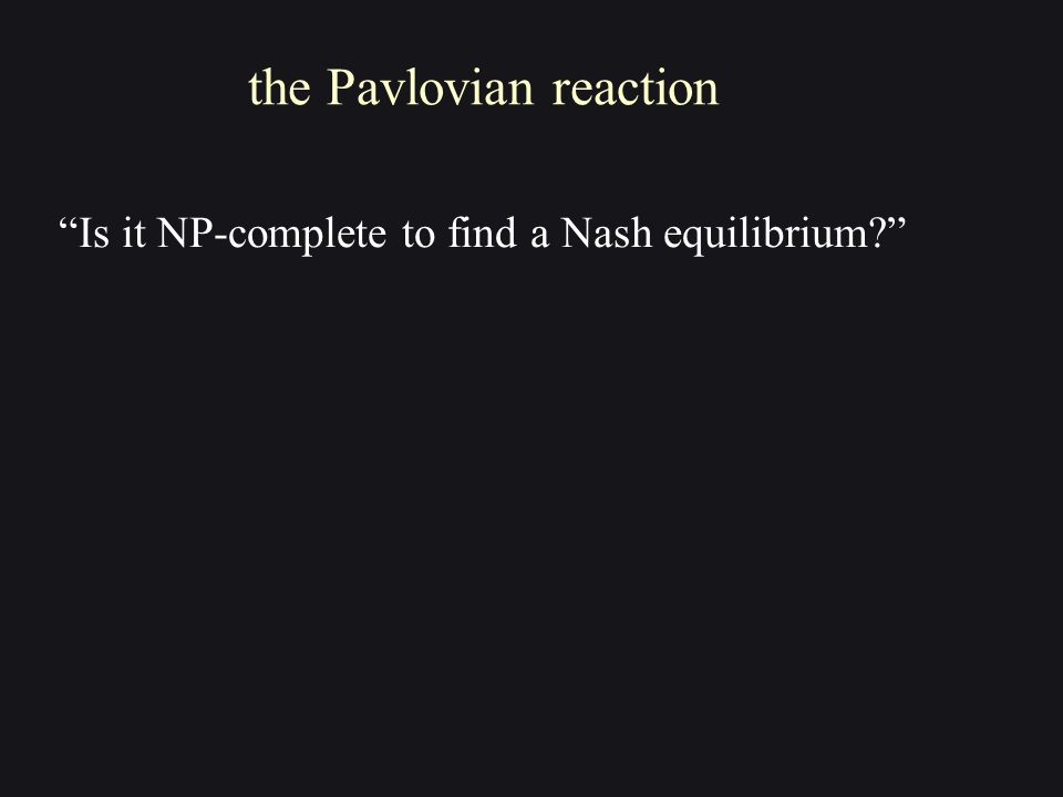 Is it NP-complete to find a Nash equilibrium the Pavlovian reaction