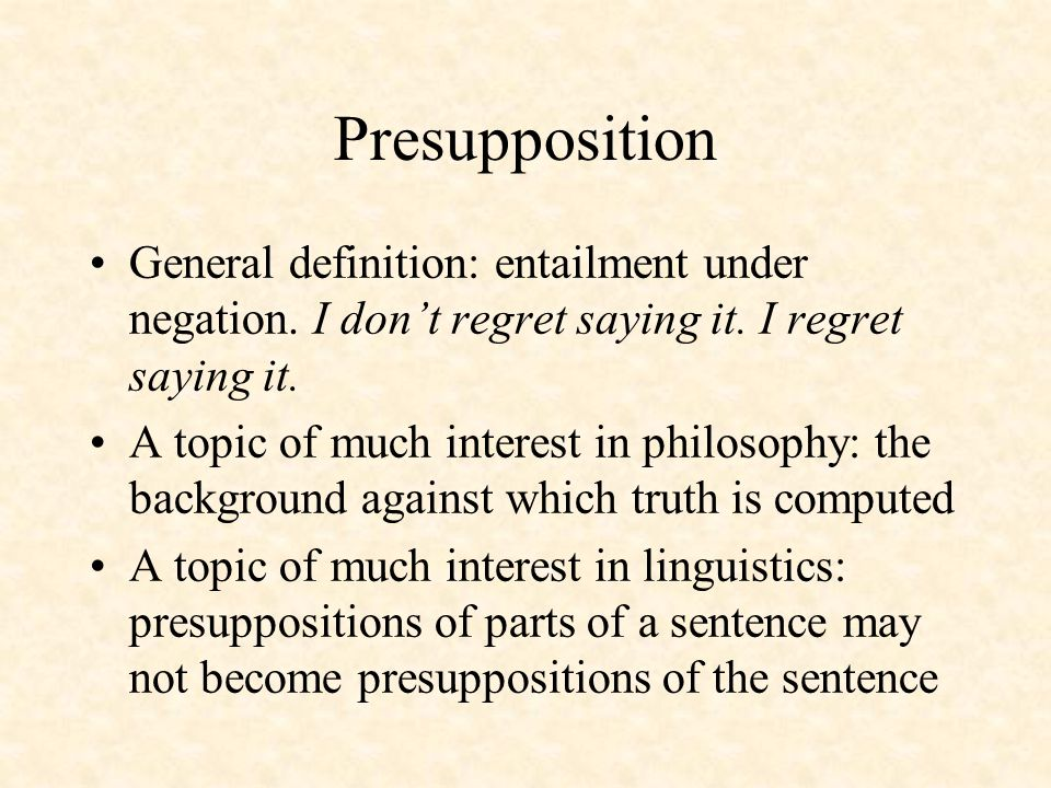 Presupposition General definition: entailment under negation.