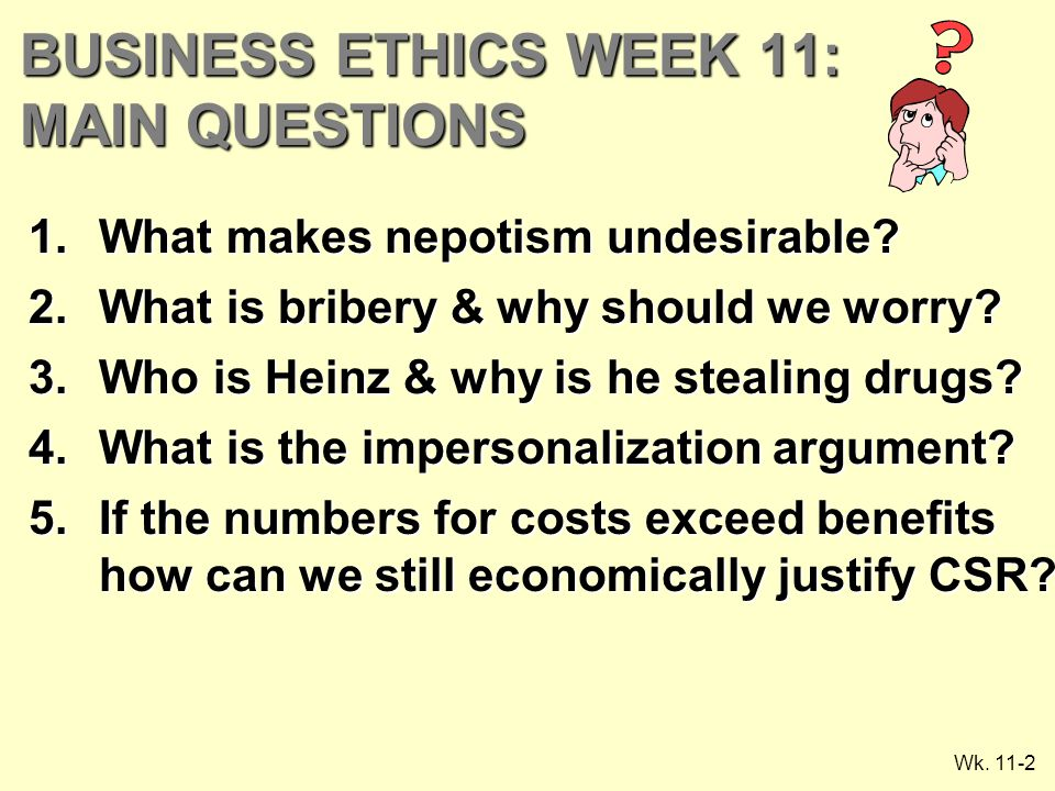 Wk. 11-2 BUSINESS ETHICS WEEK 11: MAIN QUESTIONS 1.What makes nepotism undesirable.