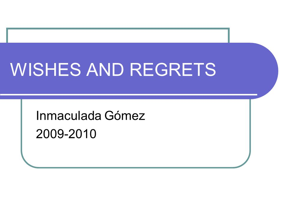 WISHES AND REGRETS Inmaculada Gómez 2009-2010