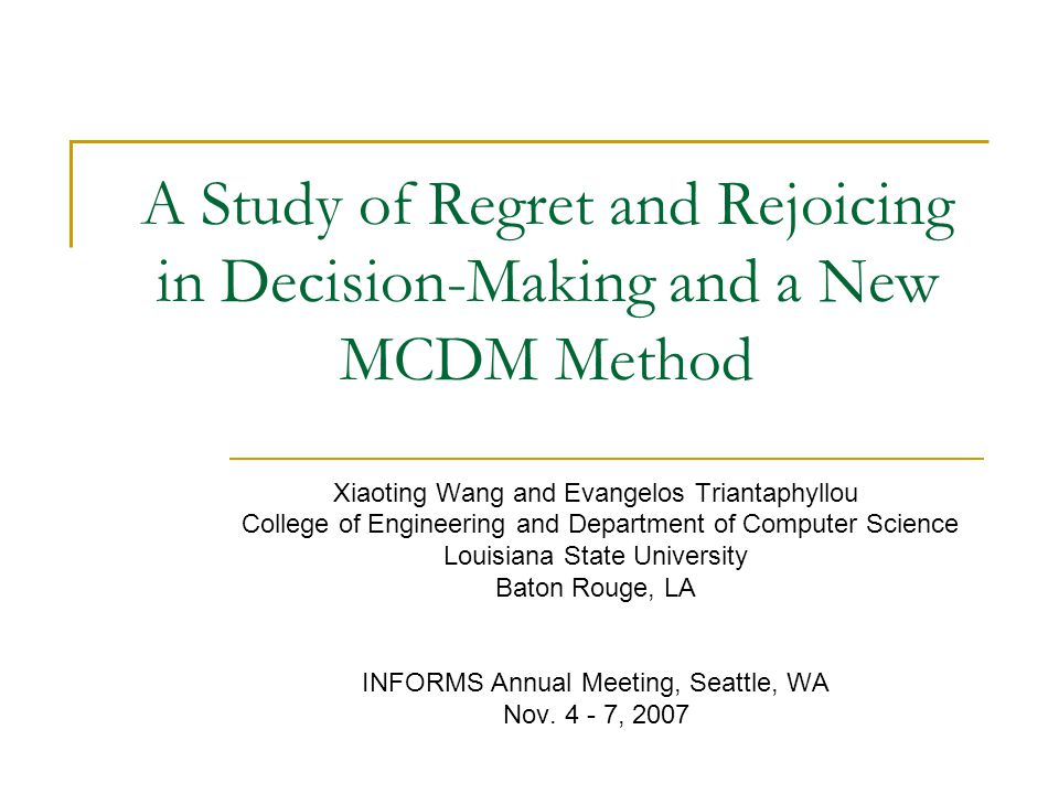 Outline Introduction and problem description Previous studies on regret and rejoicing  Some regret models  The limitations of these regret models A new method to assess regret and rejoicing A new MCDM method based on regret and rejoicing Concluding remarks