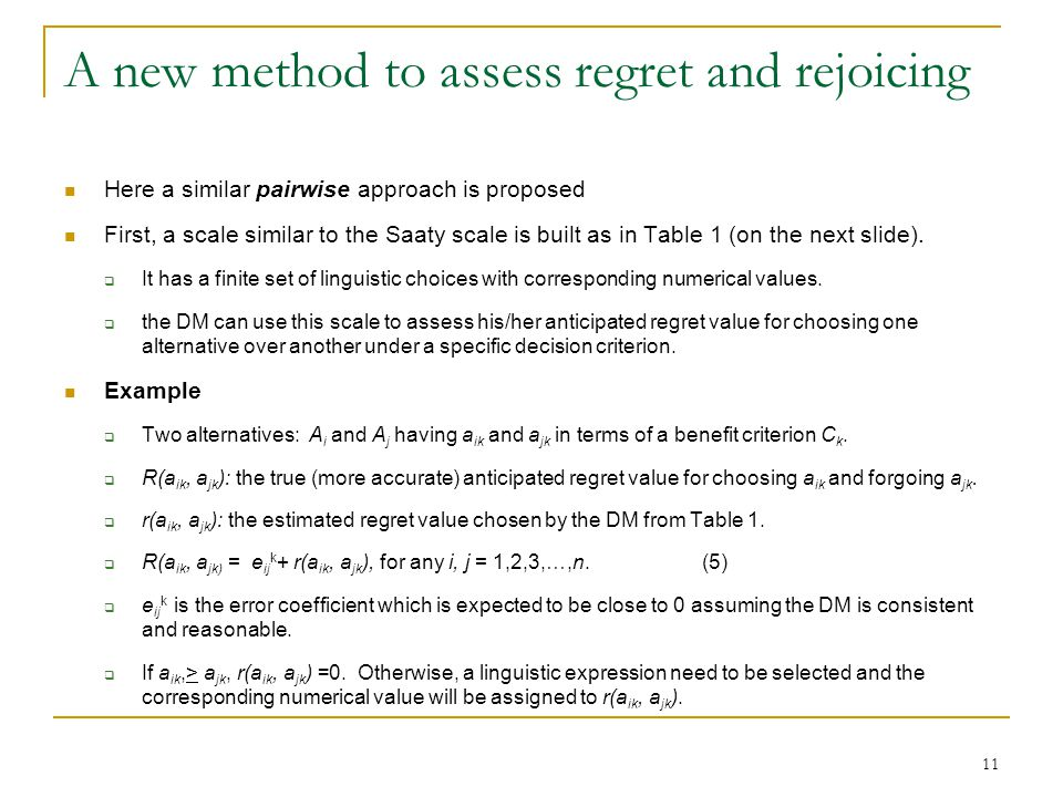 A new method to assess regret and rejoicing Here a similar pairwise approach is proposed First, a scale similar to the Saaty scale is built as in Table 1 (on the next slide).