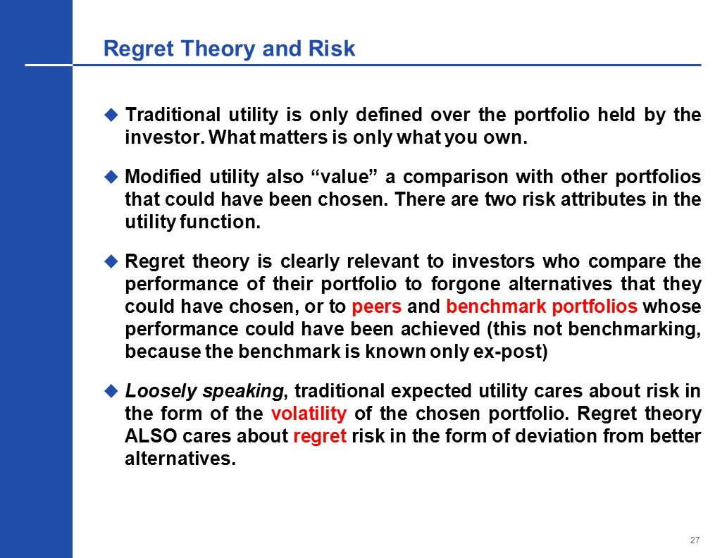 27 Regret Theory and Risk  Traditional utility is only defined over the portfolio held by the investor.