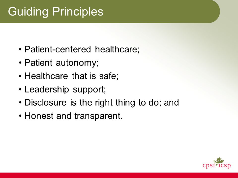 Guiding Principles Patient-centered healthcare; Patient autonomy; Healthcare that is safe; Leadership support; Disclosure is the right thing to do; an