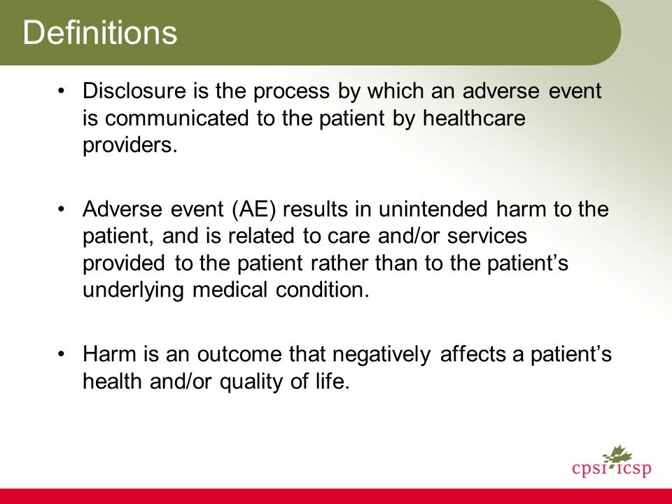 Definitions Disclosure is the process by which an adverse event is communicated to the patient by healthcare providers.