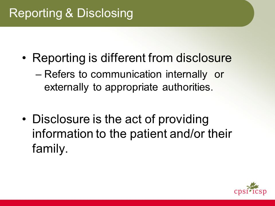 Reporting & Disclosing Reporting is different from disclosure –Refers to communication internally or externally to appropriate authorities.