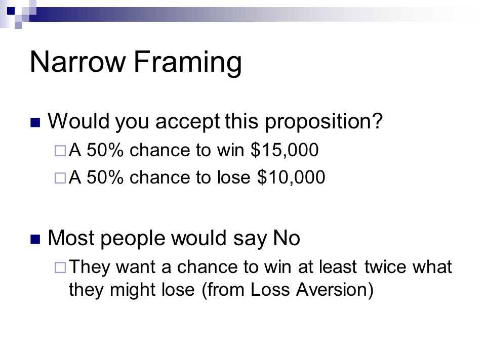 Narrow Framing Would you accept this proposition.