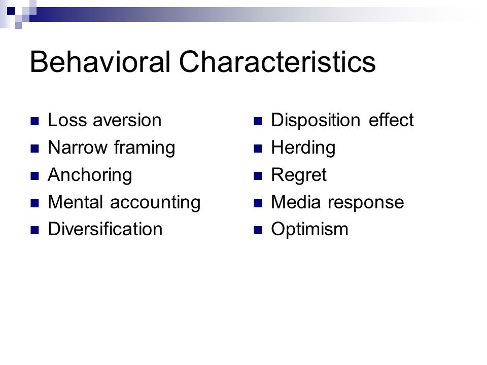 Behavioral Characteristics Loss aversion Narrow framing Anchoring Mental accounting Diversification Disposition effect Herding Regret Media response O