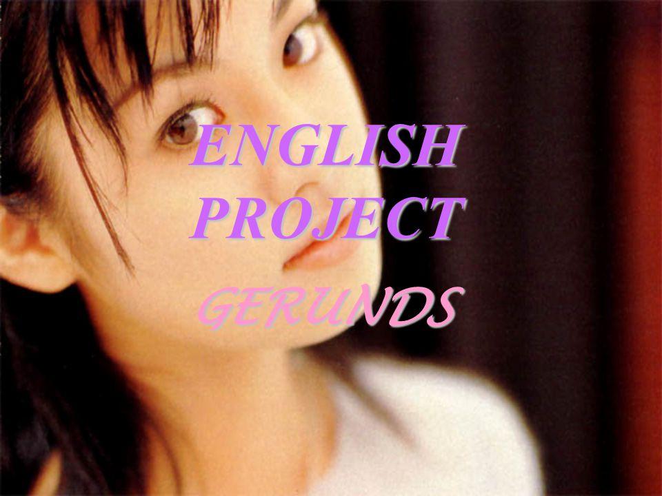 ENGLISH PROJECT GERUNDS