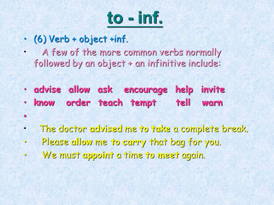 to - inf. (6) Verb + object +inf.(6) Verb + object +inf. A few of the more common verbs normally followed by an object + an infinitive include: A few