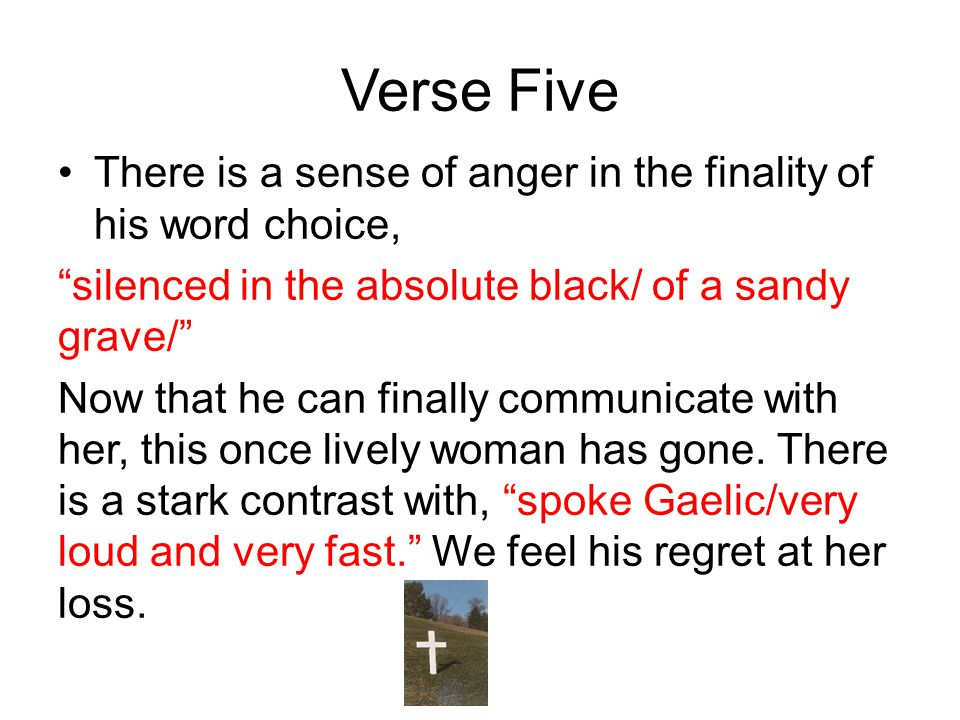 "Verse Five There is a sense of anger in the finality of his word choice, ""silenced in the absolute black/ of a sandy grave/"" Now that he can finally c"