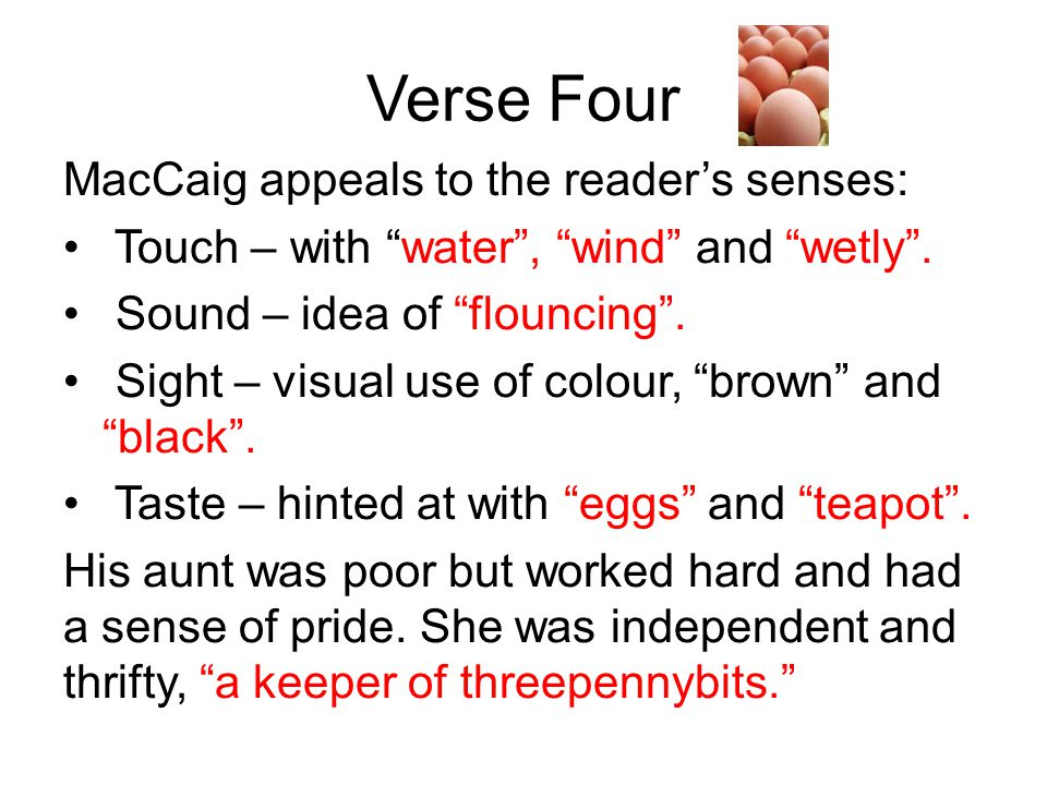 Verse Four MacCaig appeals to the reader's senses: Touch – with water , wind and wetly .