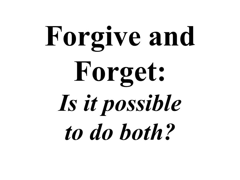 Forgive and Forget: Is it possible to do both