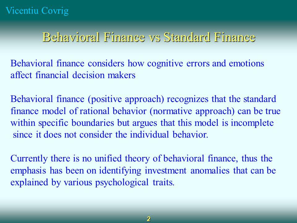 Vicentiu Covrig 2 Behavioral Finance vs Standard Finance Behavioral finance considers how cognitive errors and emotions affect financial decision make
