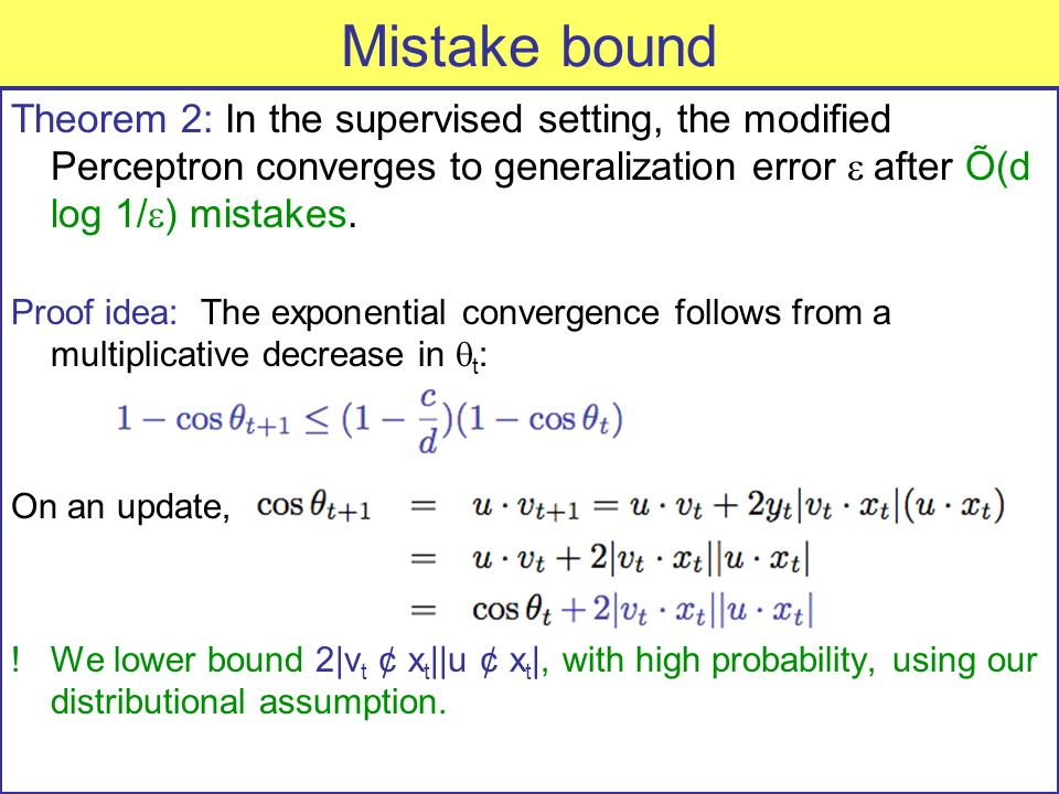 Mistake bound Theorem 2: In the supervised setting, the modified Perceptron converges to generalization error  after Õ(d log 1/  ) mistakes.