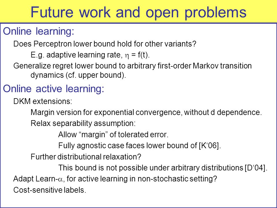 Future work and open problems Online learning: Does Perceptron lower bound hold for other variants.