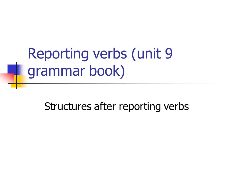 Reporting verbs (unit 9 grammar book) Structures after reporting verbs