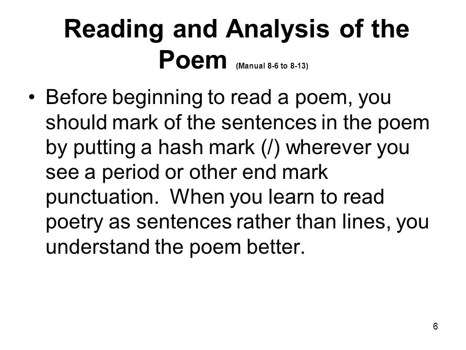 6 Reading and Analysis of the Poem (Manual 8-6 to 8-13) Before beginning to read a poem, you should mark of the sentences in the poem by putting a hash mark (/) wherever you see a period or other end mark punctuation.