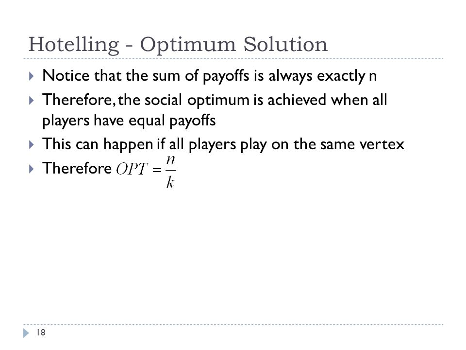 Hotelling - Optimum Solution  Notice that the sum of payoffs is always exactly n  Therefore, the social optimum is achieved when all players have eq