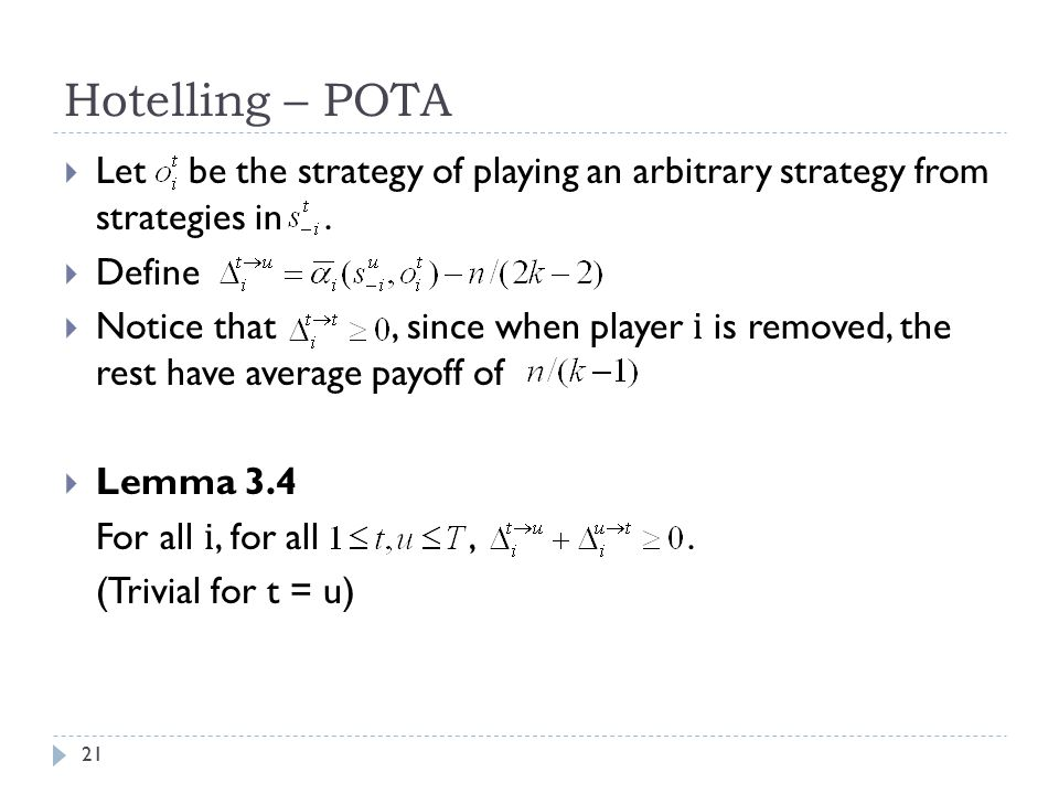 Hotelling – POTA  Let be the strategy of playing an arbitrary strategy from strategies in.  Define  Notice that, since when player i is removed, th