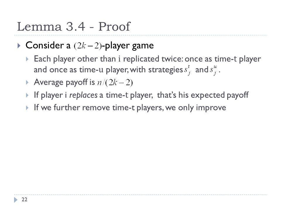 Lemma 3.4 - Proof  Consider a -player game  Each player other than i replicated twice: once as time- t player and once as time- u player, with strategies and.