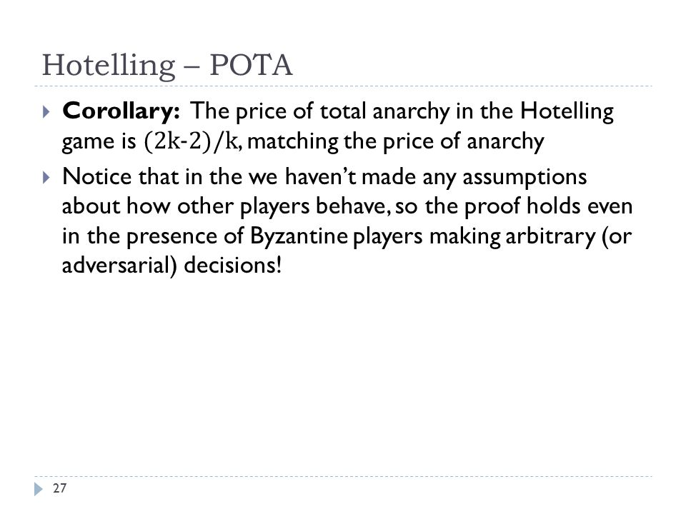 Hotelling – POTA  Corollary: The price of total anarchy in the Hotelling game is (2k-2)/k, matching the price of anarchy  Notice that in the we have