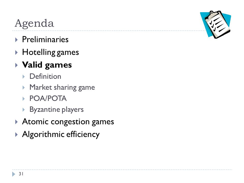 Agenda  Preliminaries  Hotelling games  Valid games  Definition  Market sharing game  POA/POTA  Byzantine players  Atomic congestion games  A