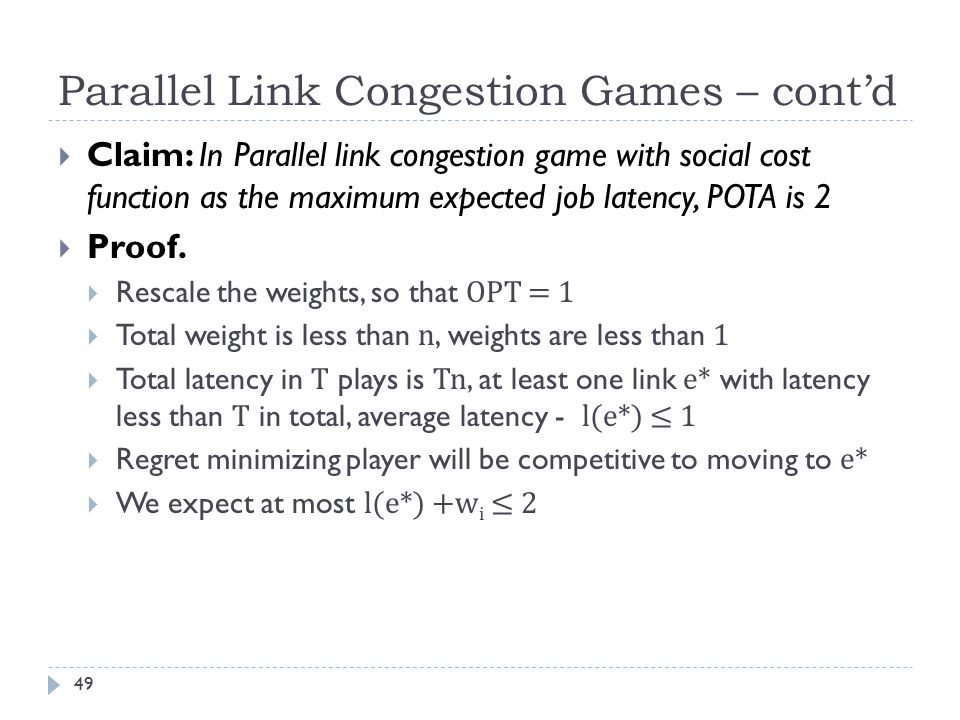 Parallel Link Congestion Games – cont'd  Claim: In Parallel link congestion game with social cost function as the maximum expected job latency, POTA is 2  Proof.