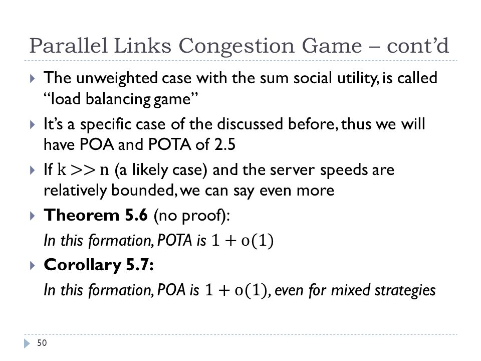 "Parallel Links Congestion Game – cont'd  The unweighted case with the sum social utility, is called ""load balancing game""  It's a specific case of t"