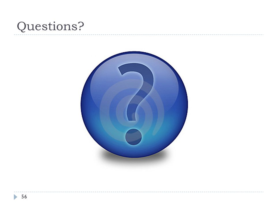 Questions? 56