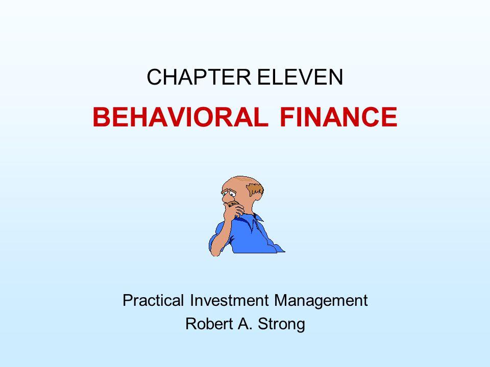 CHAPTER ELEVEN Practical Investment Management Robert A. Strong BEHAVIORAL FINANCE