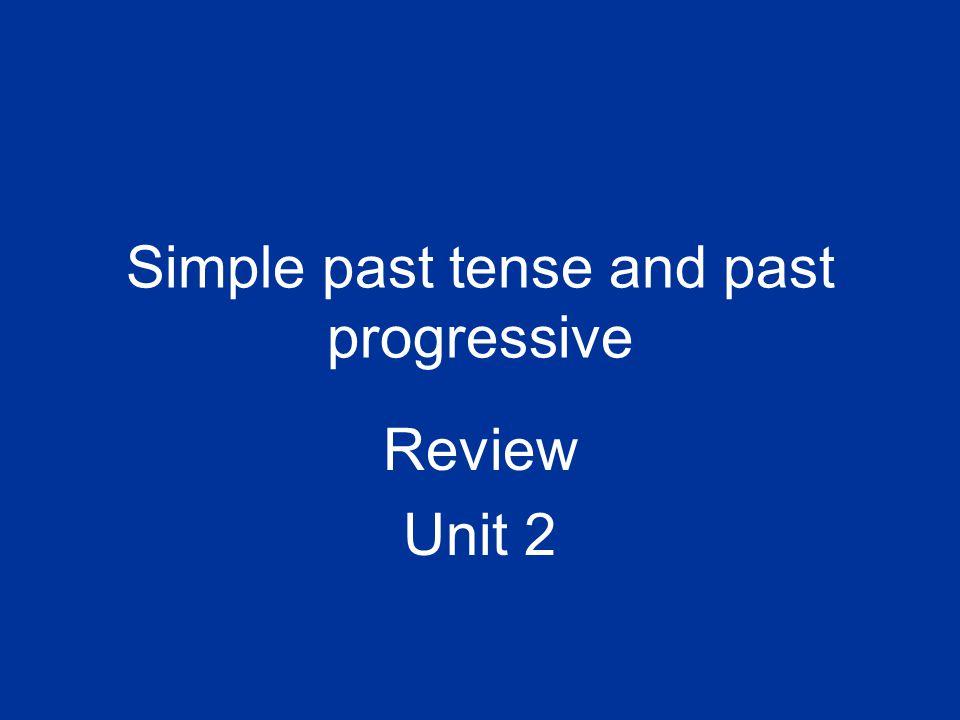 Simple past tense and past progressive Review Unit 2