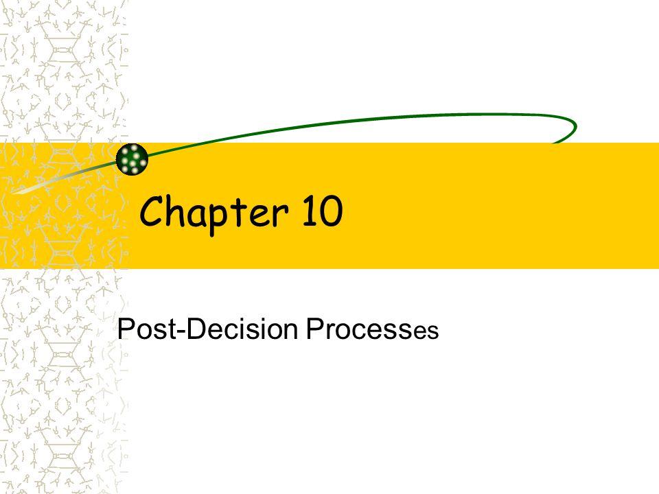 Chapter 10 Post-Decision Process es