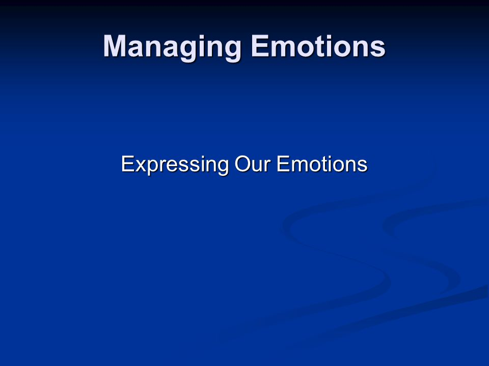 Managing Emotions Expressing Our Emotions