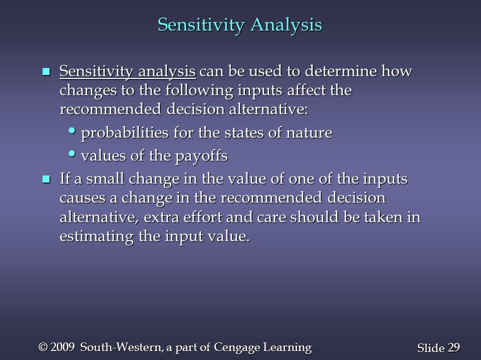 29 Slide © 2009 South-Western, a part of Cengage Learning Sensitivity Analysis n Sensitivity analysis can be used to determine how changes to the foll
