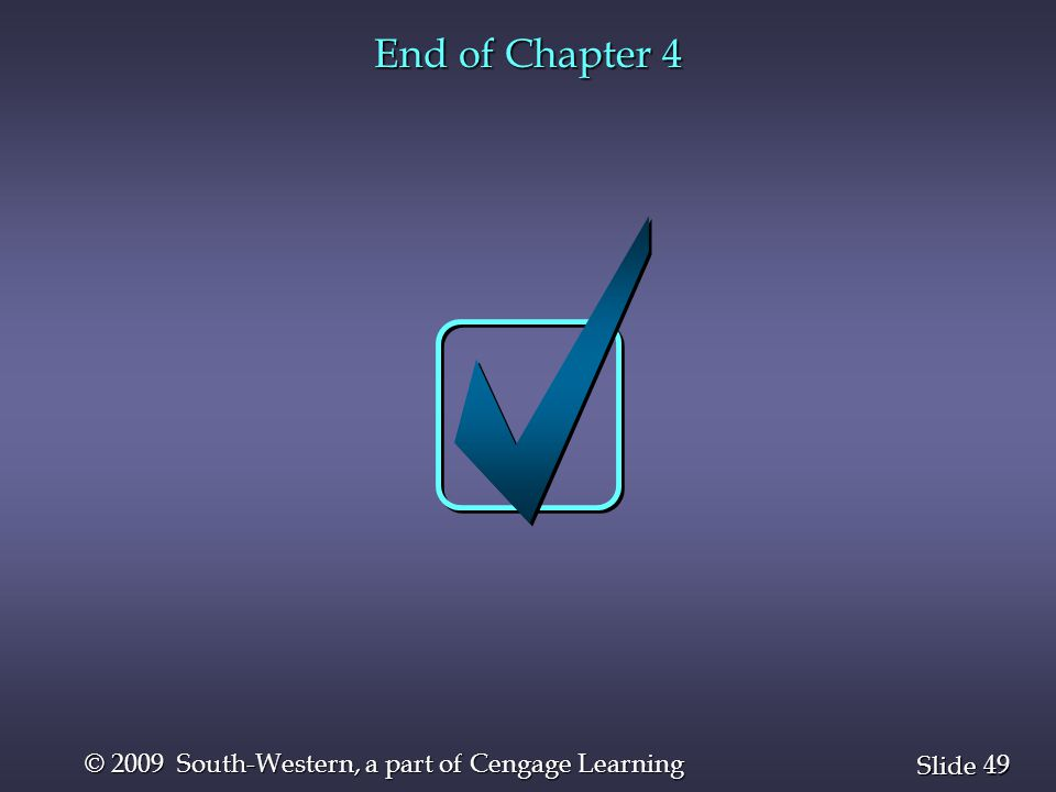 49 Slide © 2009 South-Western, a part of Cengage Learning End of Chapter 4