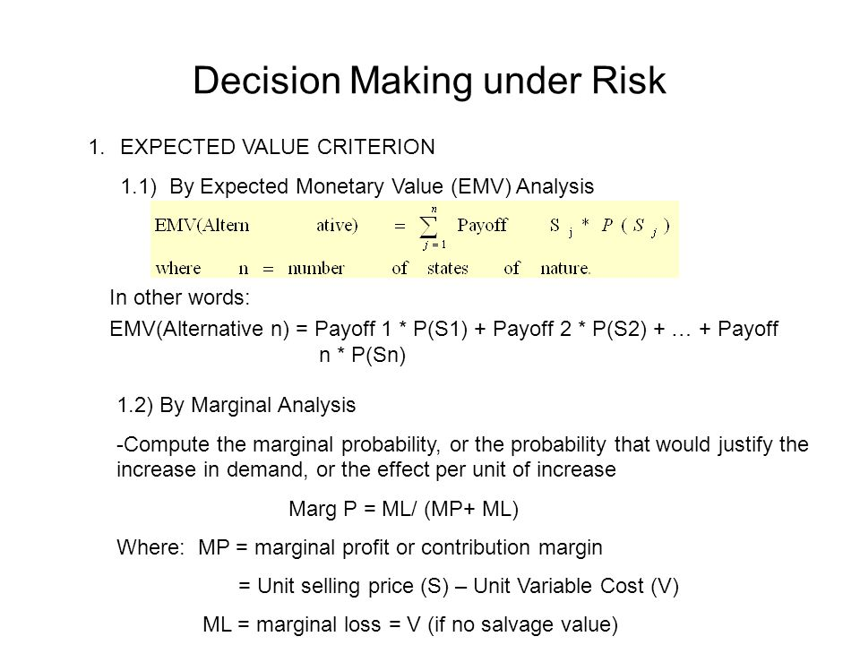 Decision Making under Risk 1.EXPECTED VALUE CRITERION 1.1) By Expected Monetary Value (EMV) Analysis In other words: EMV(Alternative n) = Payoff 1 * P