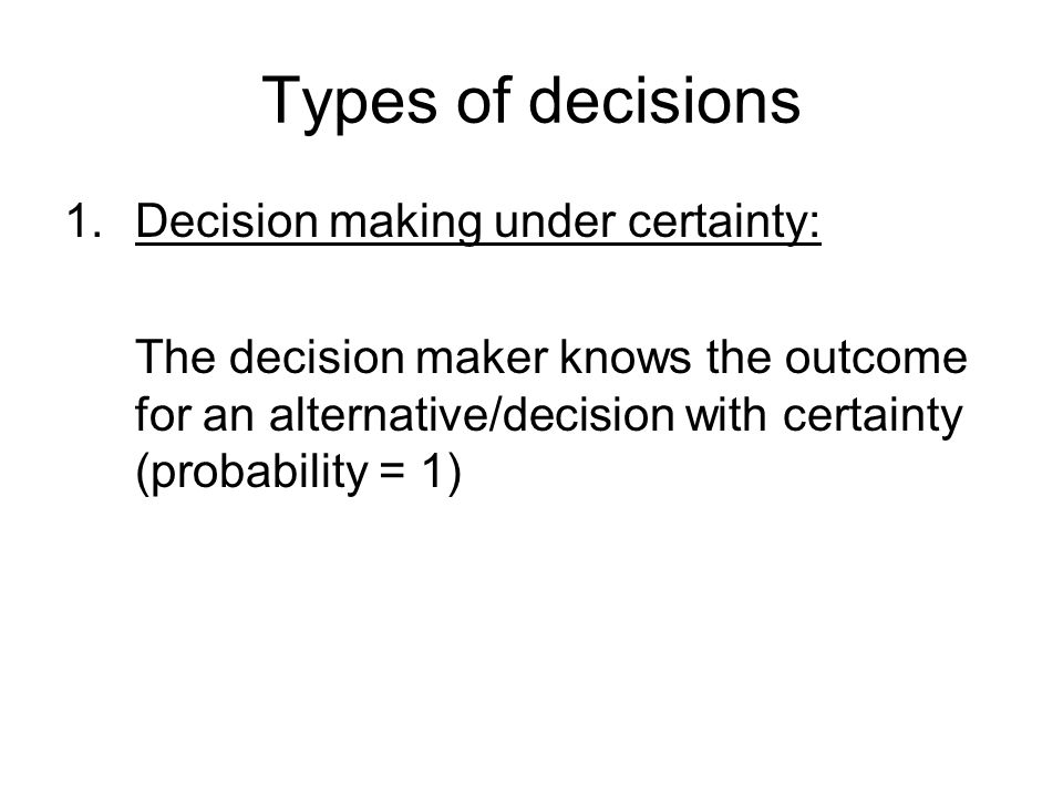 2.Decision making under uncertainty The decision maker knows possible outcomes but not the probability associated with each outcome (know possible states of natures, but not probabilities)