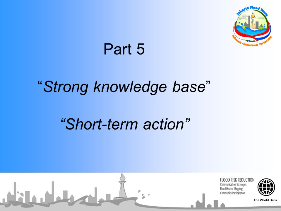 """Part 5 """"Strong knowledge base"""" """"Short-term action"""" The World Bank"""