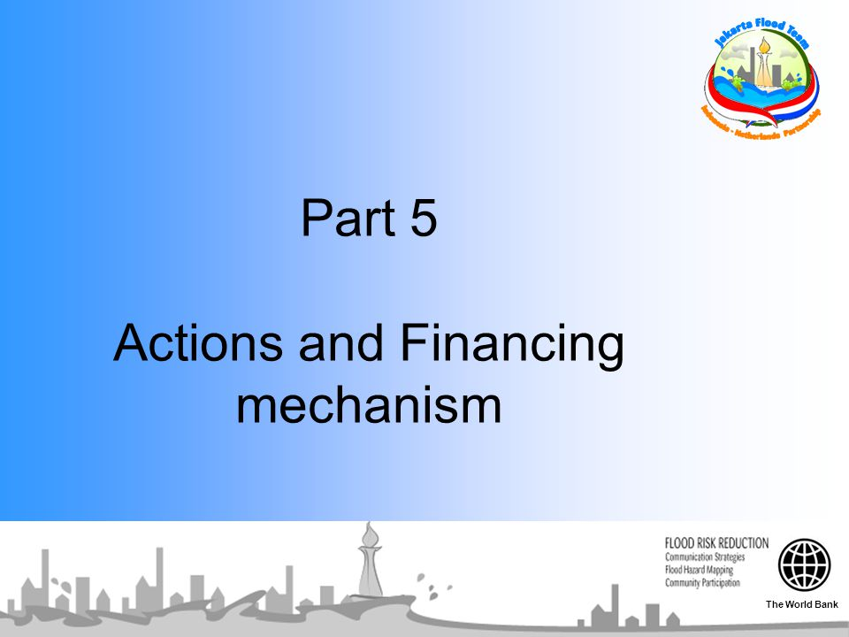 Part 5 Actions and Financing mechanism The World Bank