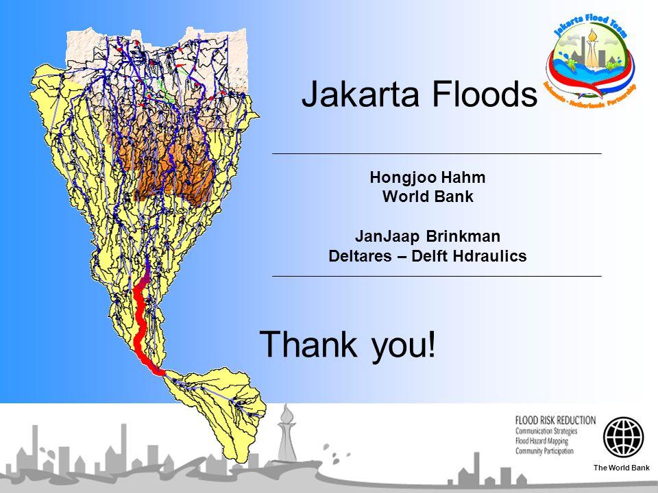 Jakarta Floods Hongjoo Hahm World Bank JanJaap Brinkman Deltares – Delft Hdraulics Thank you! The World Bank