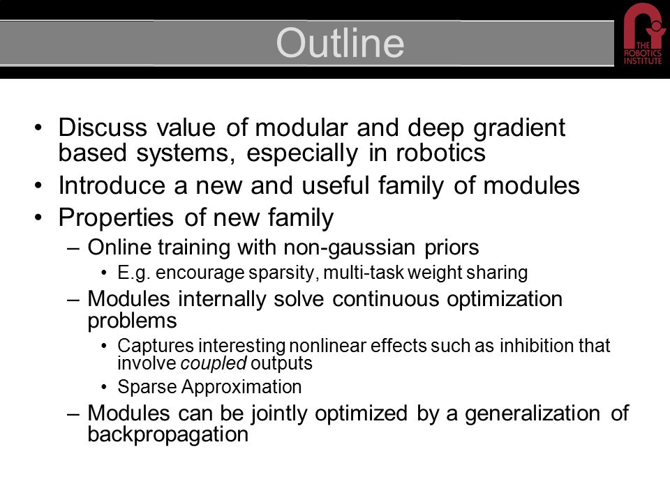 Outline Discuss value of modular and deep gradient based systems, especially in robotics Introduce a new and useful family of modules Properties of ne