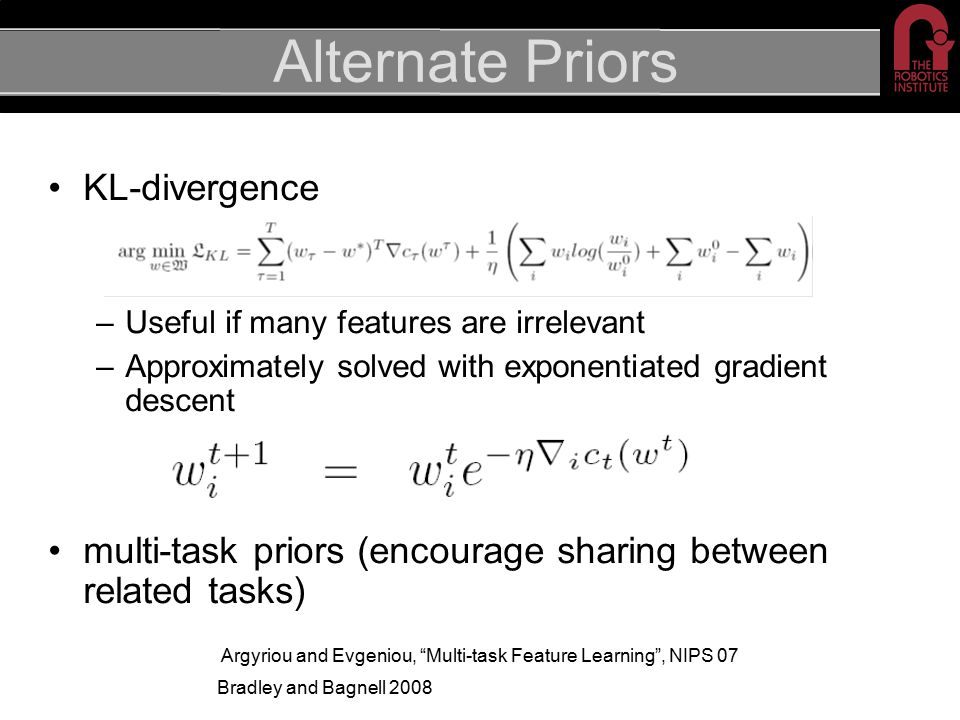 KL-divergence –Useful if many features are irrelevant –Approximately solved with exponentiated gradient descent multi-task priors (encourage sharing b