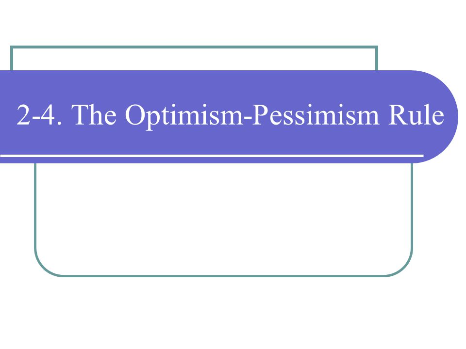 2-4. The Optimism-Pessimism Rule