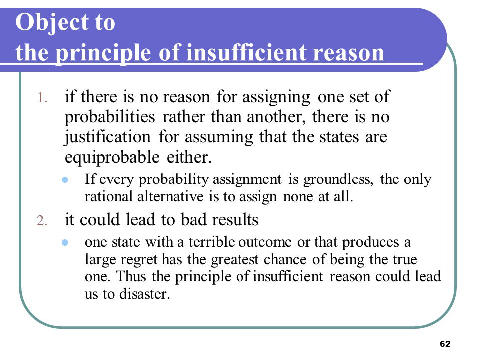 62 Object to the principle of insufficient reason 1. if there is no reason for assigning one set of probabilities rather than another, there is no jus