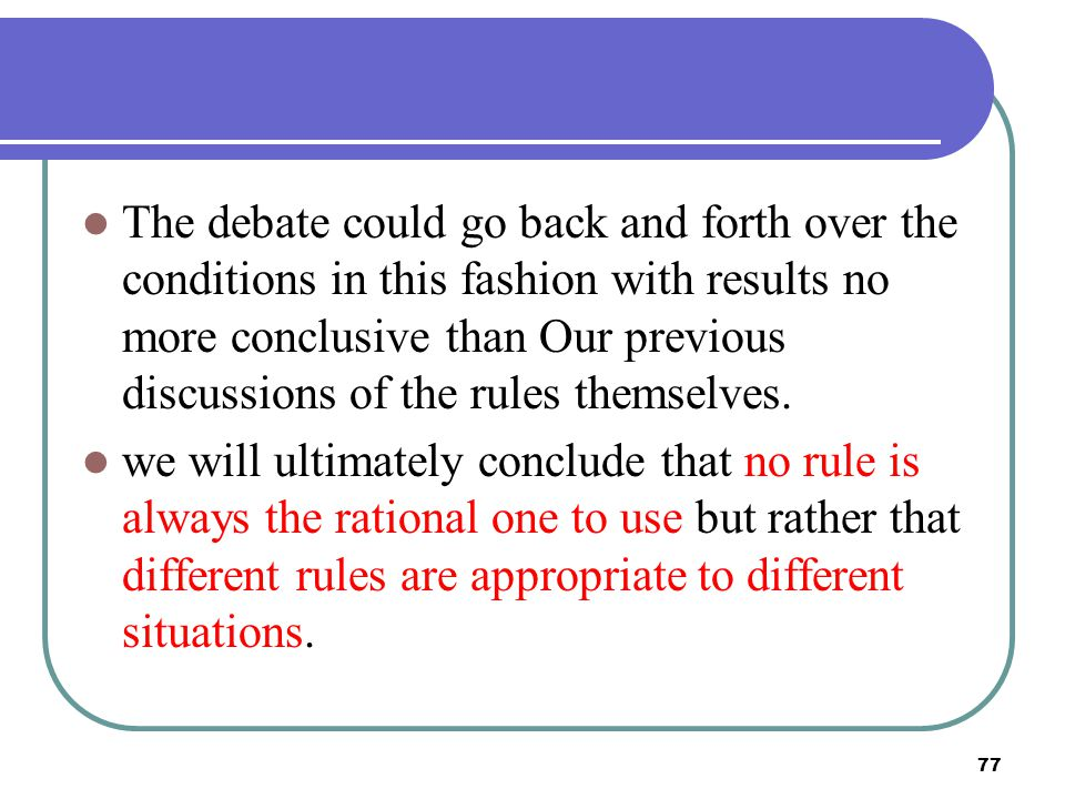 77 The debate could go back and forth over the conditions in this fashion with results no more conclusive than Our previous discussions of the rules t