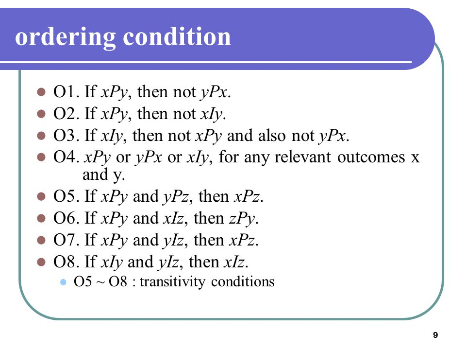 9 ordering condition O1. If xPy, then not yPx. O2. If xPy, then not xIy. O3. If xIy, then not xPy and also not yPx. O4. xPy or yPx or xIy, for any rel