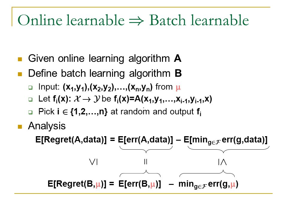 Online learnable ) Batch learnable · Given online learning algorithm A Define batch learning algorithm B   Input: (x 1,y 1 ),(x 2,y 2 ),…,(x n,y n )