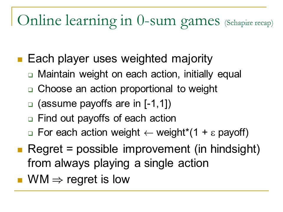 Online learning in 0-sum games (Schapire recap) Payoff is A(i,j) for pl.