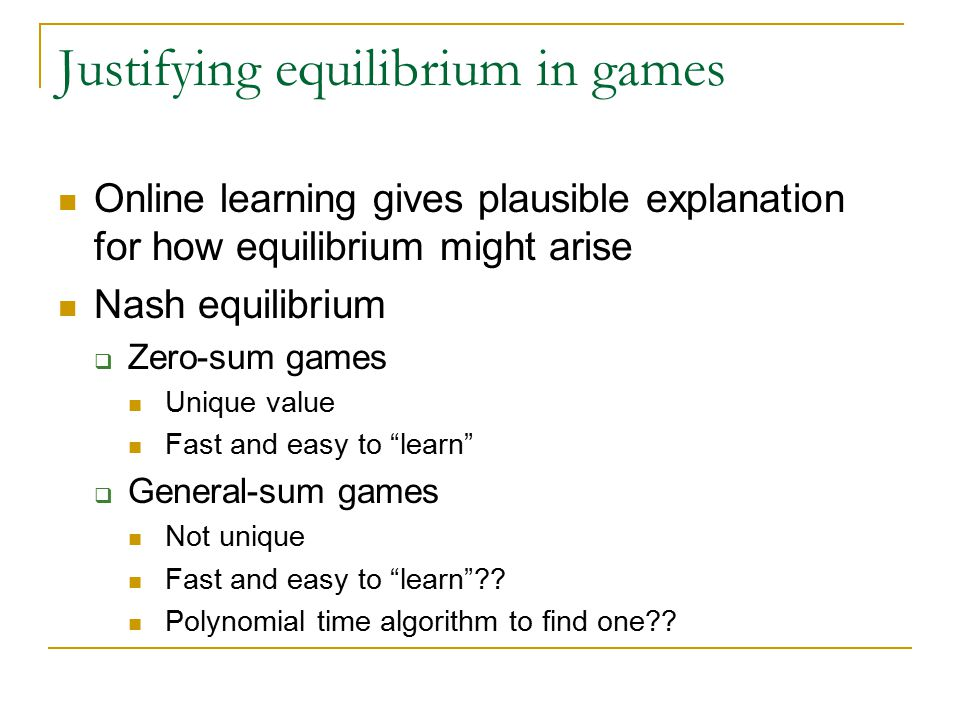 WM ) min-max theorem max min  A(,  ) = min  max A(,  ) = value of game Using WM, each player guarantees regret .